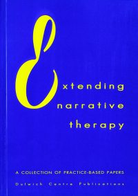 Extending Narrative Therapy: A collection of practice-based papers
