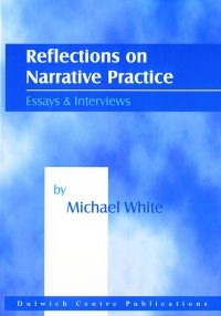Reflections on narrative practice: Essays and interviews — Michael White