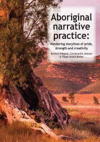 Aboriginal narrative practice: Honouring storylines of pride, strength and creativity — Barbara Wingard, Carolynanha Johnson and Tileah Drahm-Butler