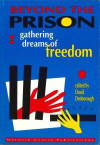 Beyond the Prison: Gathering dreams of freedom — David Denborough (ed)