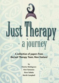Just Therapy – A journey: A collection of papers a from the Just Therapy Team, New Zealand — Charles Waldegrave, Kiwi Tamasese, Flora Tuhaka & Warihi Campbell