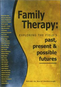 Family Therapy: Exploring the field's past, present and possible futures — David Denborough (ed)