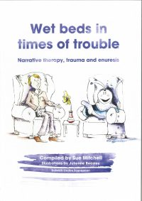 Wet beds in times of trouble: Narrative therapy, trauma and enuresis — Dulwich Centre Foundation, Sue Mitchell