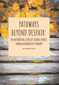Pathways Beyond Despair: Re-Authoring Lives of Young People Through Narrative Therapy — Angel Yuen