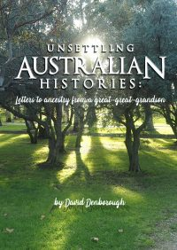 Unsettling Australian Histories: Letters to ancestry from a great-great-grandson by David Denborough