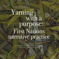 Yarning with a Purpose: First Nations narrative practice — Dulwich Centre (ed)